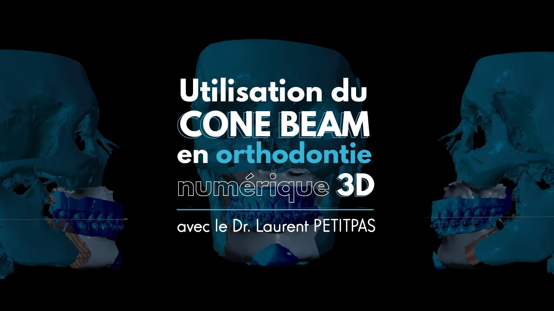 Utilisation du Cone Beam en orthodontie numérique 3D